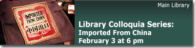 Library Colloquia Series - Imported From China on February 3, 2014 at 6 pm