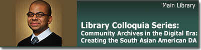Library Colloquia Series: Community Archives in the Digital Era: Creating the South Asian American Digital Archive March 25 at 4:30 pm