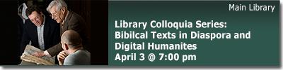 Library Colloquia Series: Biblical Texts in Diaspora and Digital Humanities April 3 at 7 pm