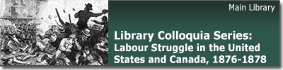 Library Colloquia Series: Labour Struggle in the United States and Canada, 1876-1878: Reflections on Connected Histories April 4 at 12:15 pm