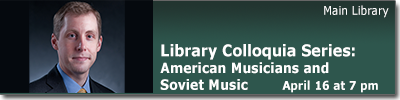 Library Colloquia Series: American Musicians and Soviet Music April 16 at 7 pm