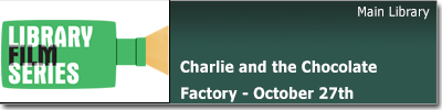 Library Film Series:  Charlie and the Choclate Factory, Oct 27